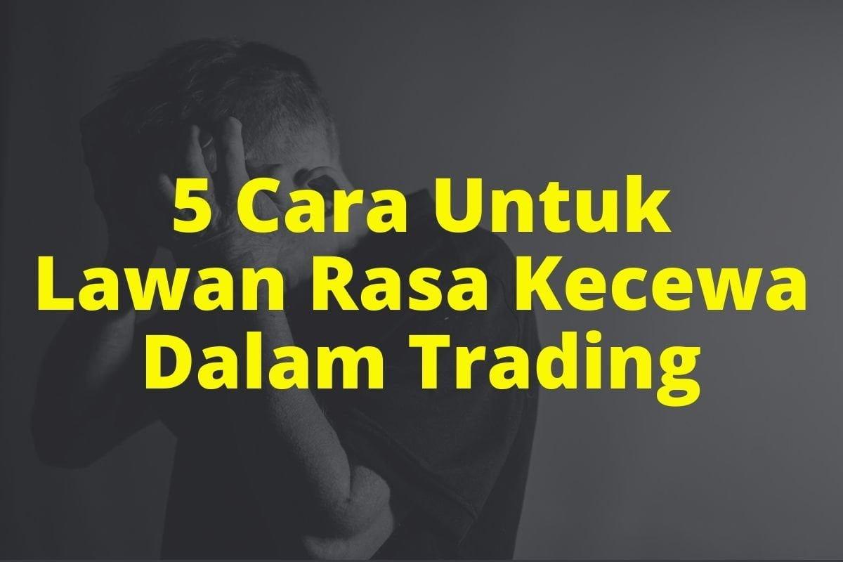 5 Cara Untuk Kawal Rasa Kecewa Dalam Forex Trading